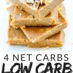 "PINTEREST IMAGE with words ""4 net carb low carb pumpkin bars"" Image of four keto low carb pumpkin bars stacked with crushed walnut sprinkled on top."