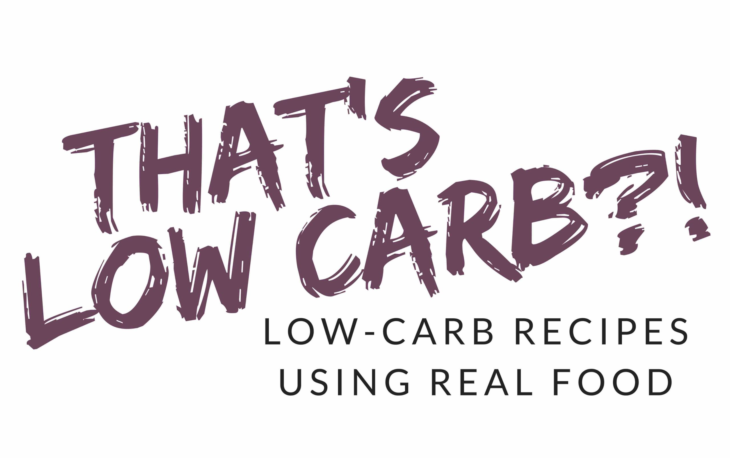 """Image with words """"thats low carb?! low carb recipes using real food"""""""
