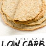 "PINTEREST IMAGE with words ""1 net carb low carb tortillas"" with image of low carb keto tortillas in a stack with top on folded in half."