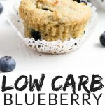 """PINTEREST IMAGE with words """"Low Carb Blueberry Muffins"""" Image of Low Carb Blueberry Muffin with blueberries spread around."""