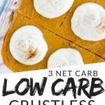 """PINTEREST IMAGE with words """"3 net carb Low Carb Crustless Pumpkin Pie"""" Image of Keto Low Carb Crustless Pumpkin Pie sliced into squares with a whip cream on each slice."""